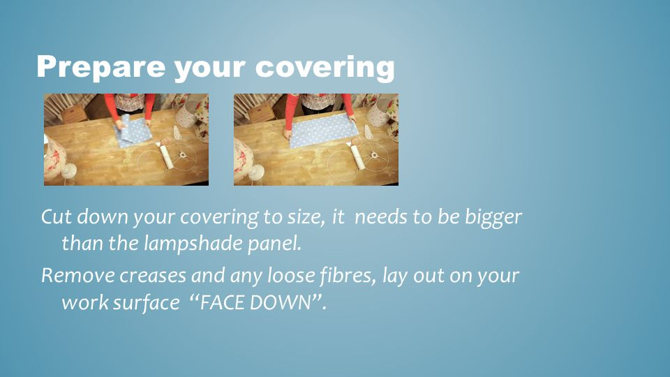 Prepare your covering Cut down your covering to size, it needs to be bigger than the lampshade panel.