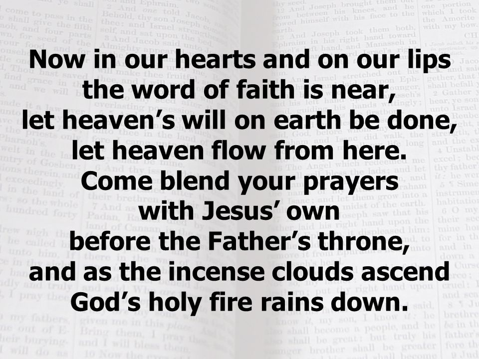 Now in our hearts and on our lips the word of faith is near,