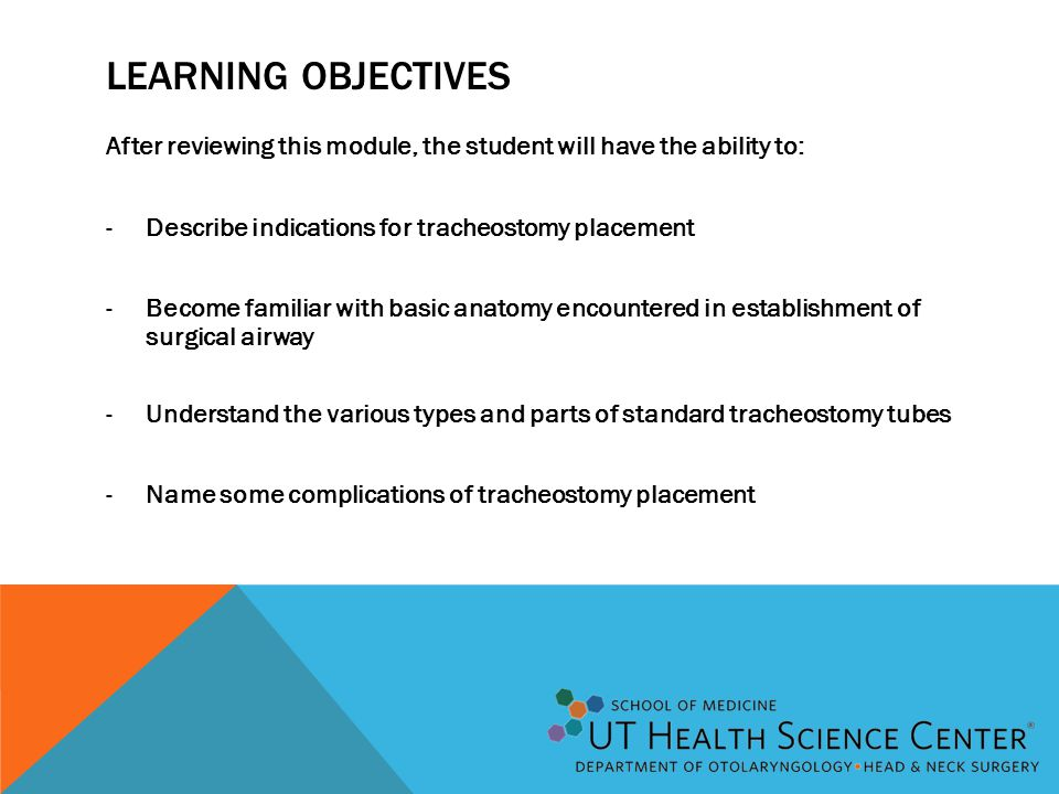 Learning Objectives After reviewing this module, the student will have the ability to: Describe indications for tracheostomy placement.