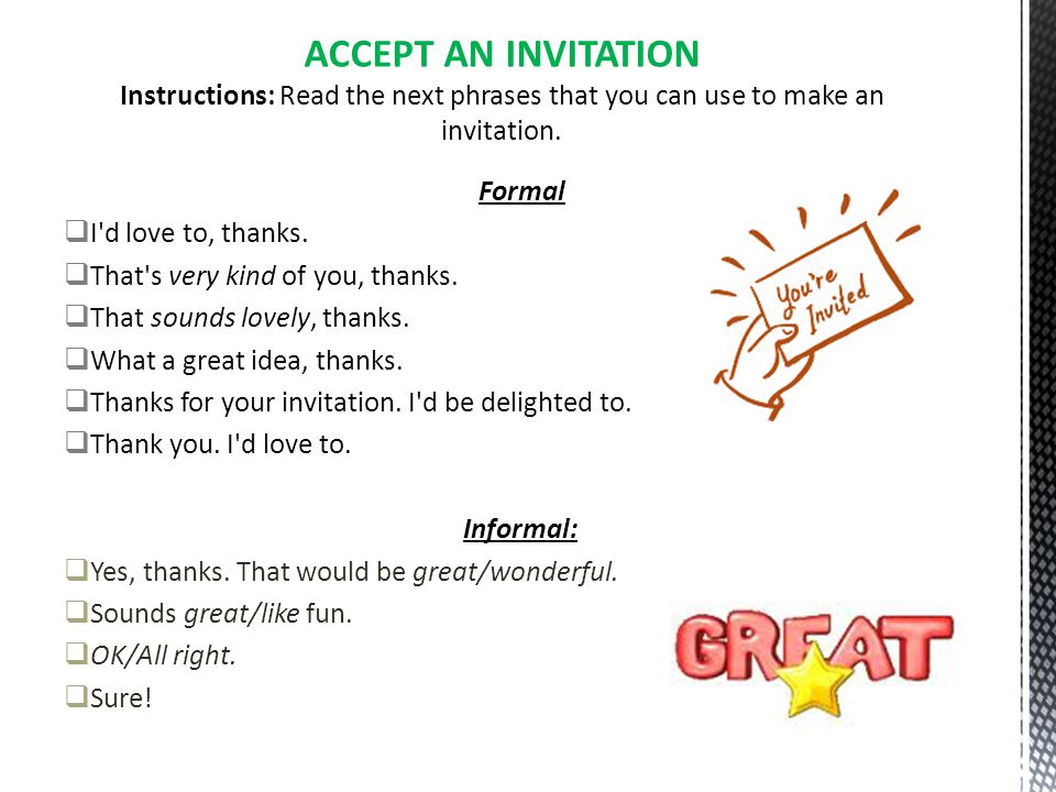ACCEPT AN INVITATION Instructions: Read the next phrases that you can use to make an invitation.