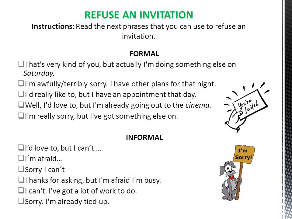 REFUSE AN INVITATION Instructions: Read the next phrases that you can use to refuse an invitation.