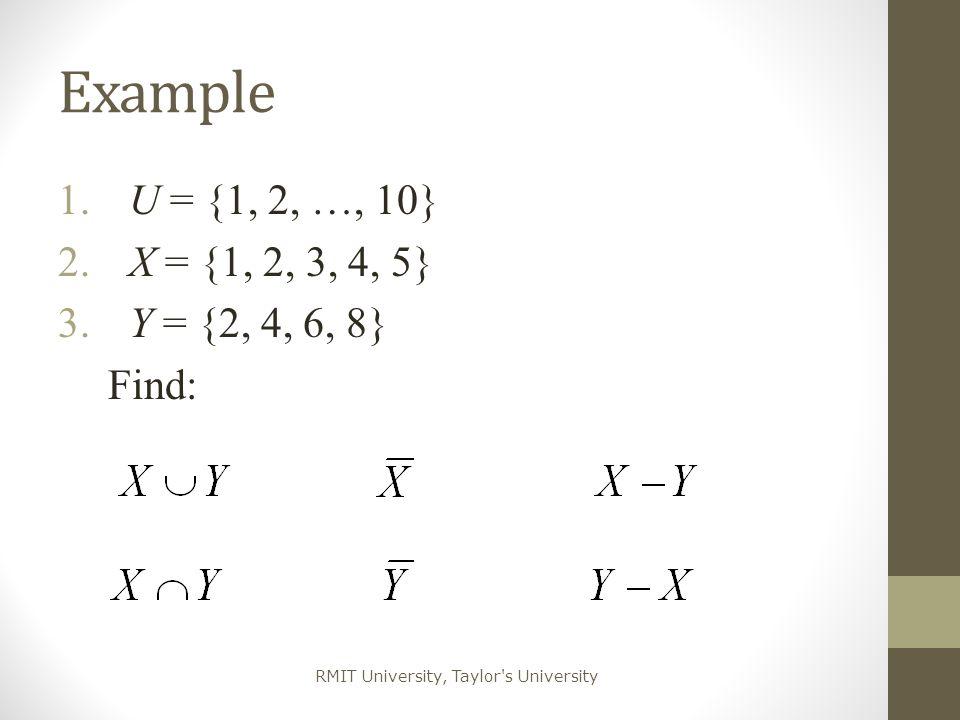 Example U = {1, 2, …, 10} X = {1, 2, 3, 4, 5} Y = {2, 4, 6, 8} Find: