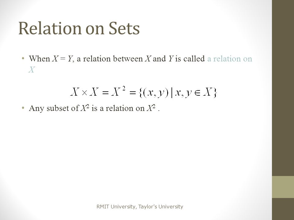 Relation on Sets When X = Y, a relation between X and Y is called a relation on X.