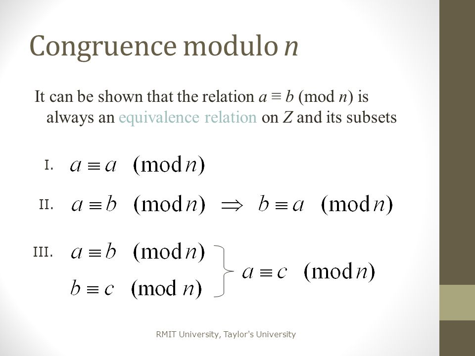 Congruence modulo n It can be shown that the relation a ≡ b (mod n) is always an equivalence relation on Z and its subsets.