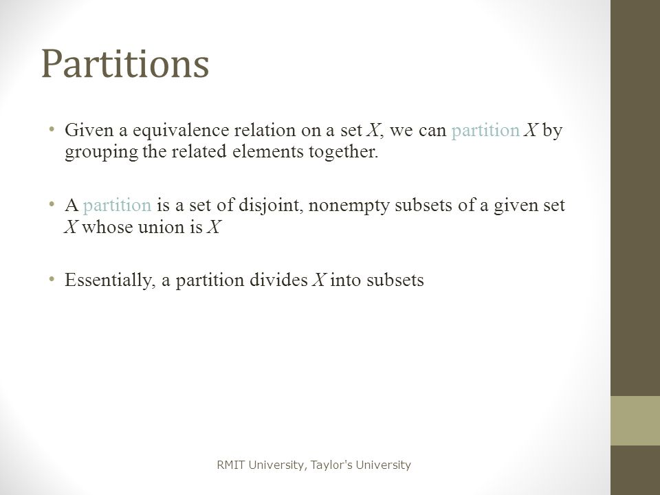 Partitions Given a equivalence relation on a set X, we can partition X by grouping the related elements together.