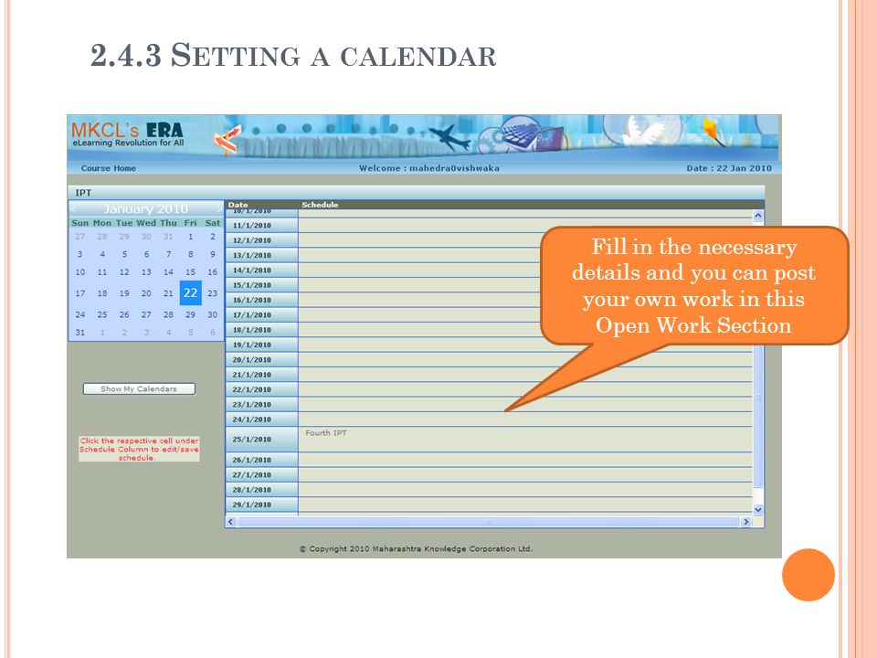 2.4.3 Setting a calendar Fill in the necessary details and you can post your own work in this Open Work Section.