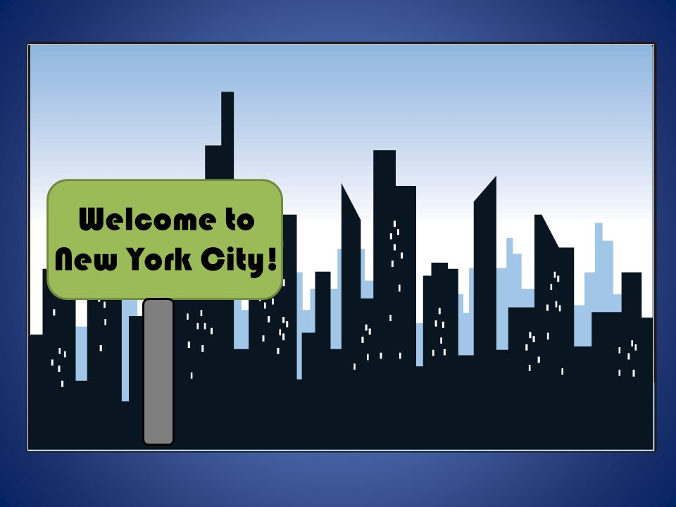Welcome to New York City!