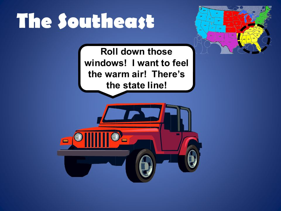 The Southeast Roll down those windows! I want to feel the warm air! There's the state line!