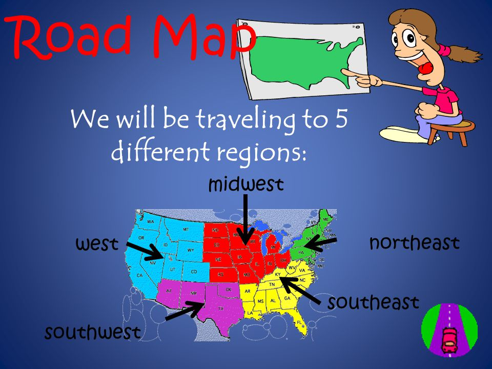 Road Map We will be traveling to 5 different regions: midwest