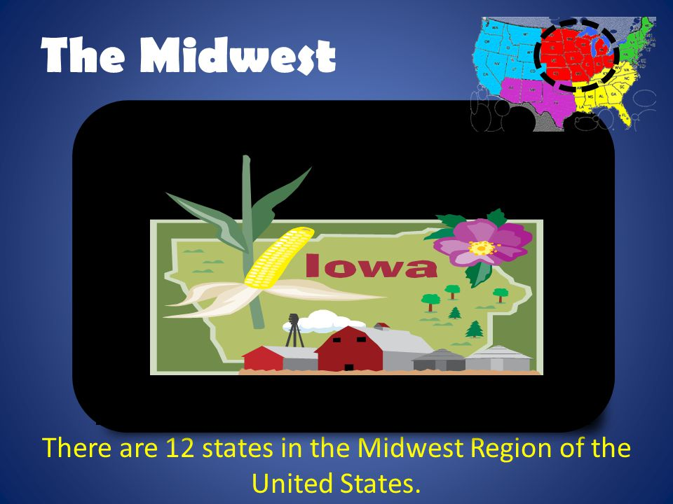 There are 12 states in the Midwest Region of the United States.