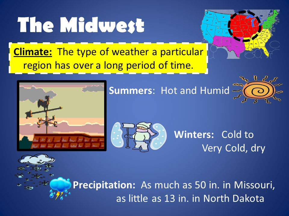 The Midwest Climate: The type of weather a particular region has over a long period of time. Summers: Hot and Humid.