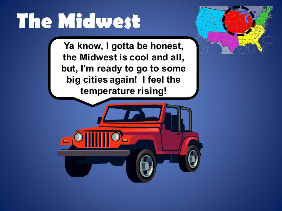 The Midwest Ya know, I gotta be honest, the Midwest is cool and all, but, I'm ready to go to some big cities again.