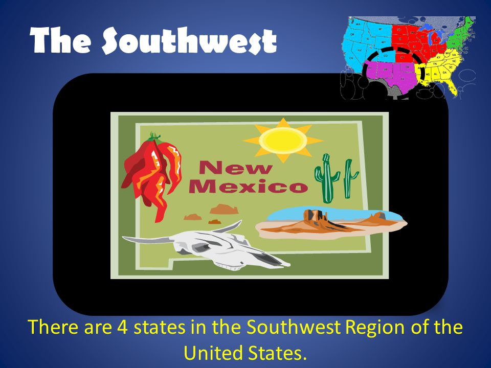 There are 4 states in the Southwest Region of the United States.