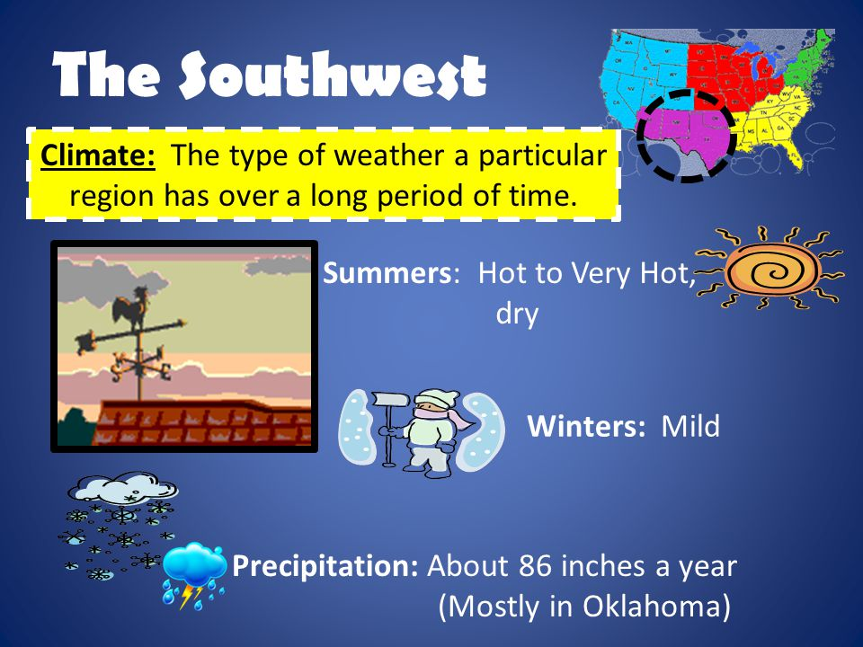 The Southwest Climate: The type of weather a particular region has over a long period of time. Summers: Hot to Very Hot,