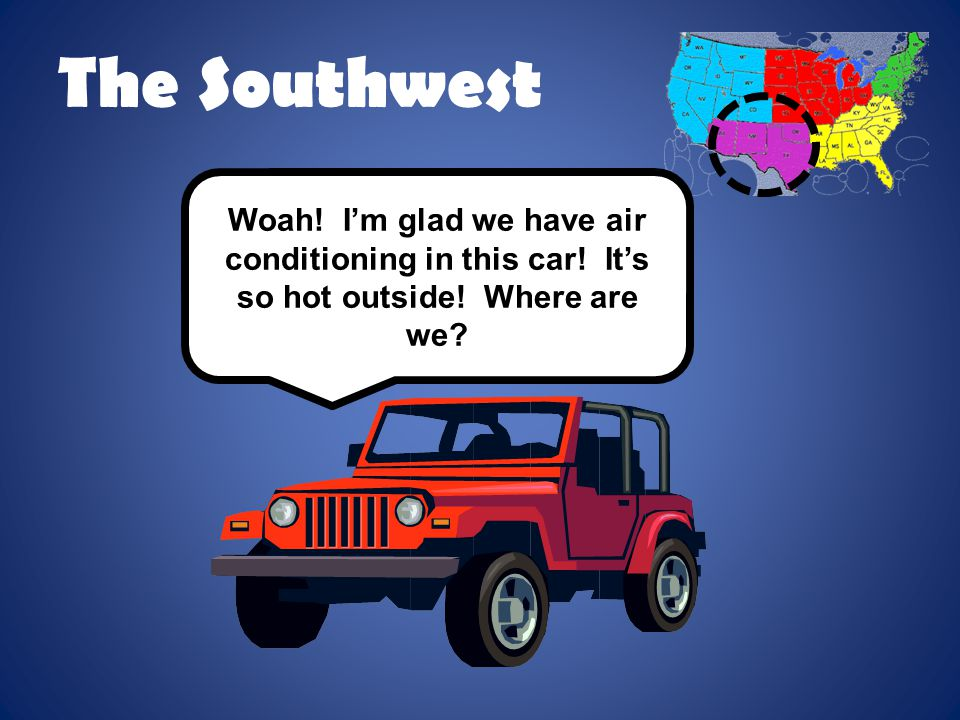 The Southwest Woah. I'm glad we have air conditioning in this car.