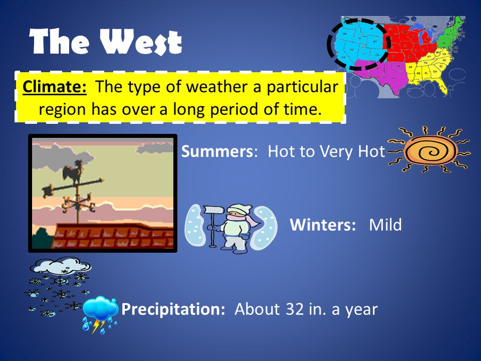 The West Climate: The type of weather a particular region has over a long period of time. Summers: Hot to Very Hot.
