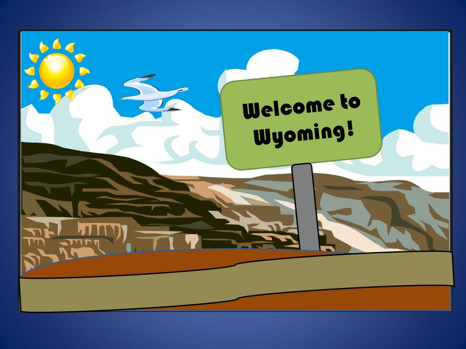 v Welcome to Wyoming!