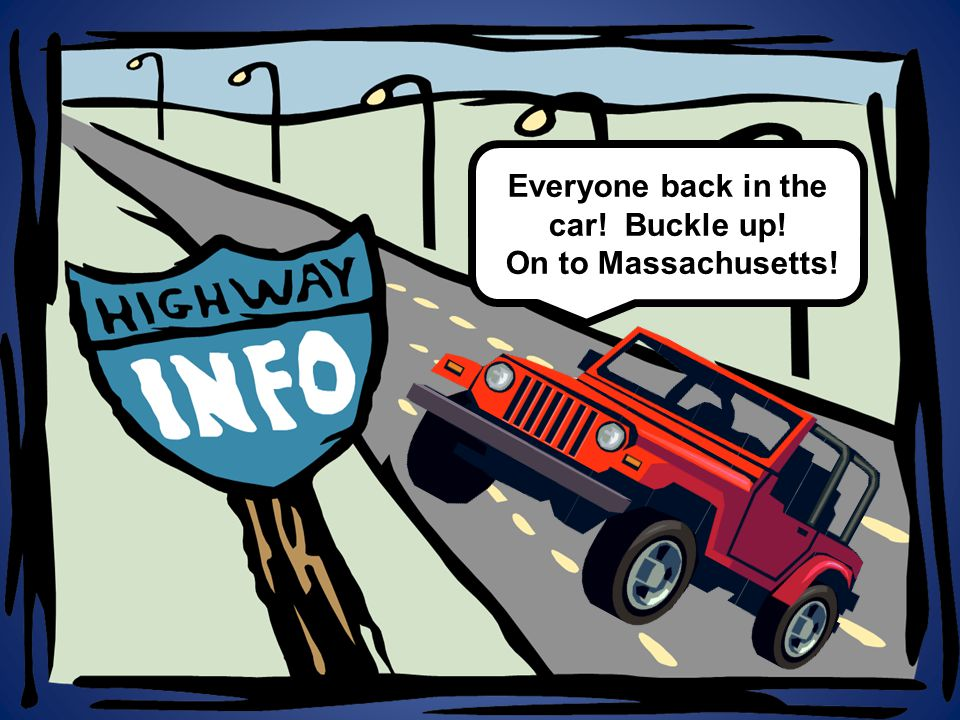 Everyone back in the car! Buckle up!