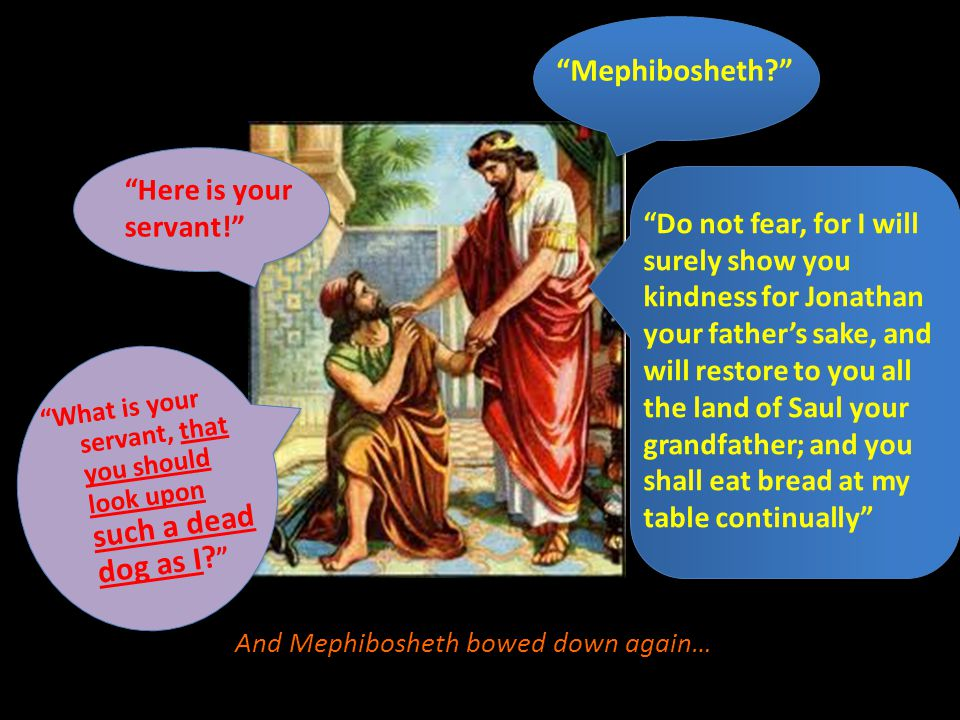 And Mephibosheth bowed down again…
