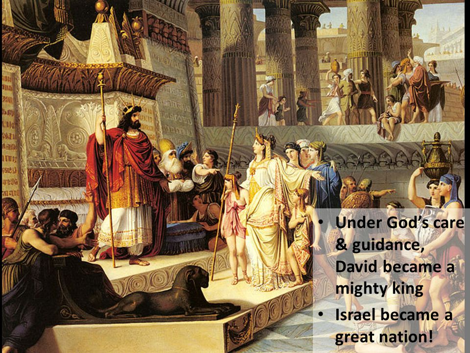 Under God's care & guidance, David became a mighty king