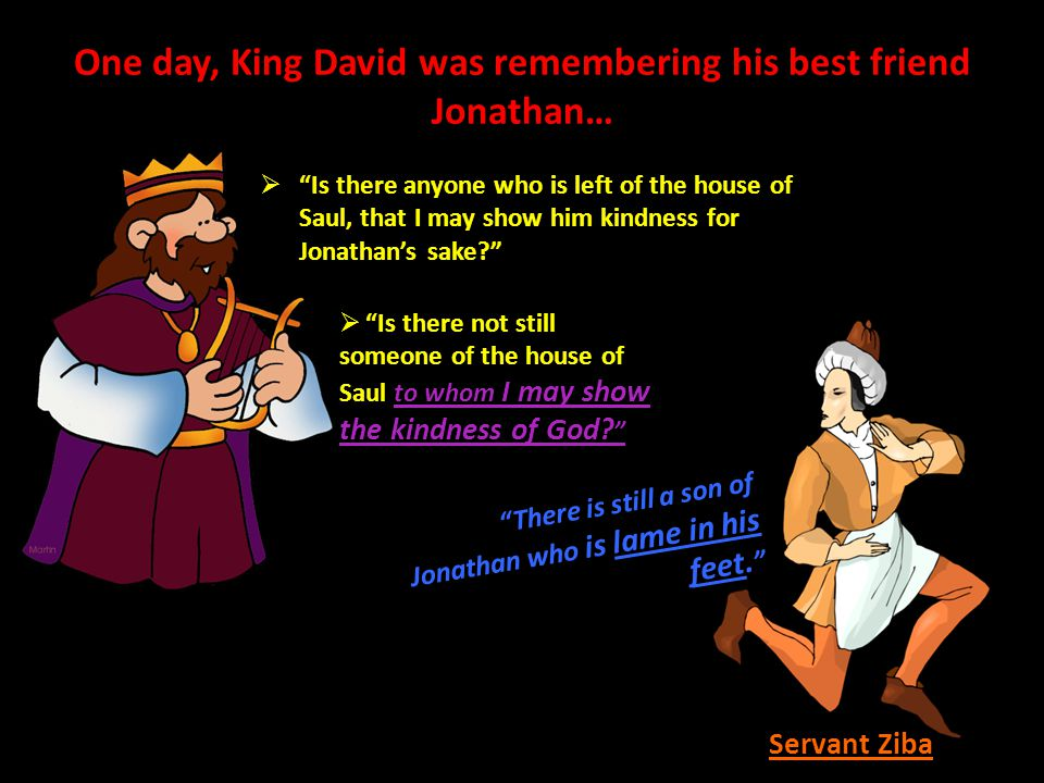 One day, King David was remembering his best friend Jonathan…