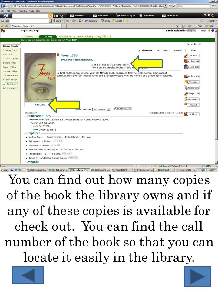 You can find out how many copies of the book the library owns and if any of these copies is available for check out.