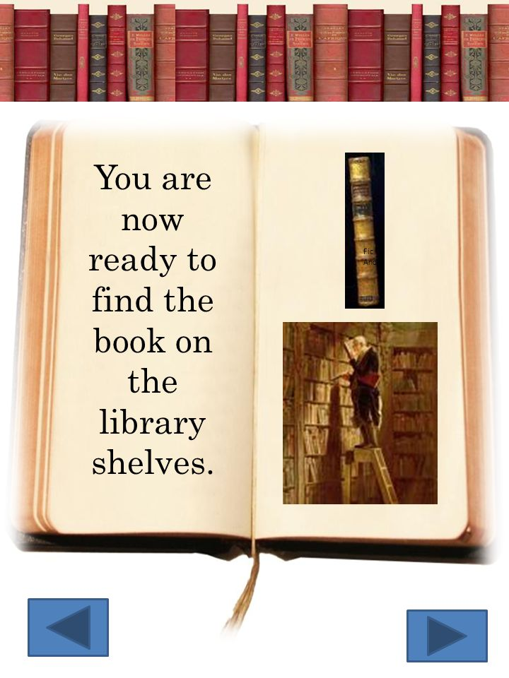 You are now ready to find the book on the library shelves.