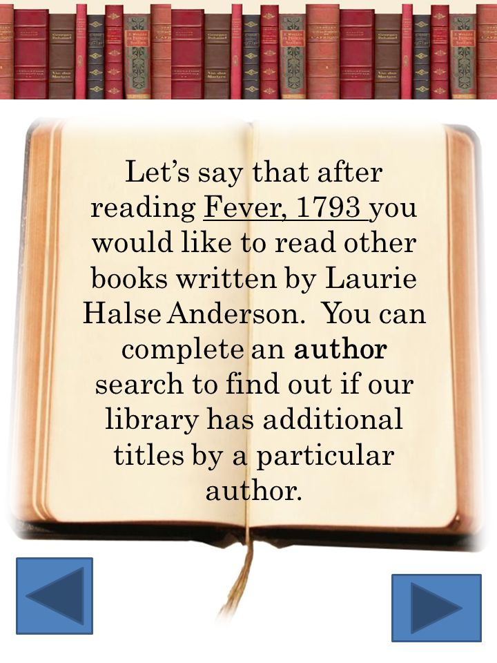Let's say that after reading Fever, 1793 you would like to read other books written by Laurie Halse Anderson.