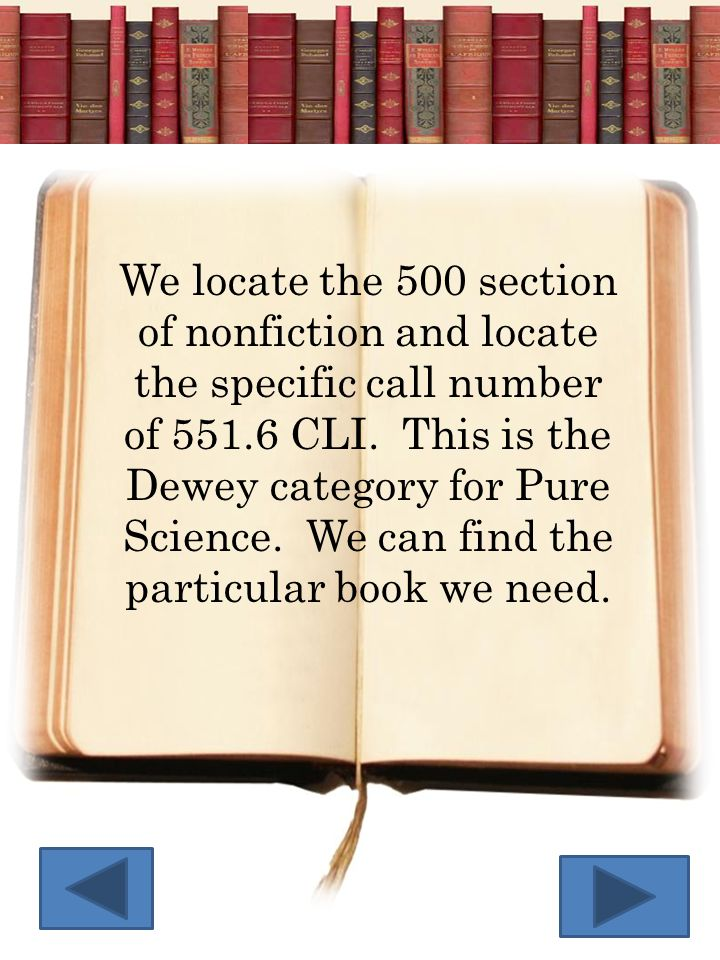 We locate the 500 section of nonfiction and locate the specific call number of 551.6 CLI.