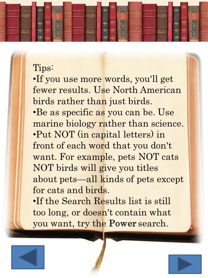 Tips: If you use more words, you ll get fewer results. Use North American birds rather than just birds.
