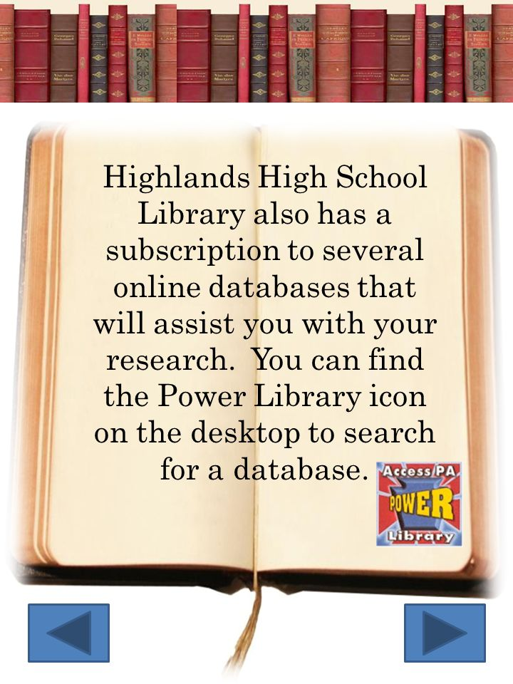 Highlands High School Library also has a subscription to several online databases that will assist you with your research.