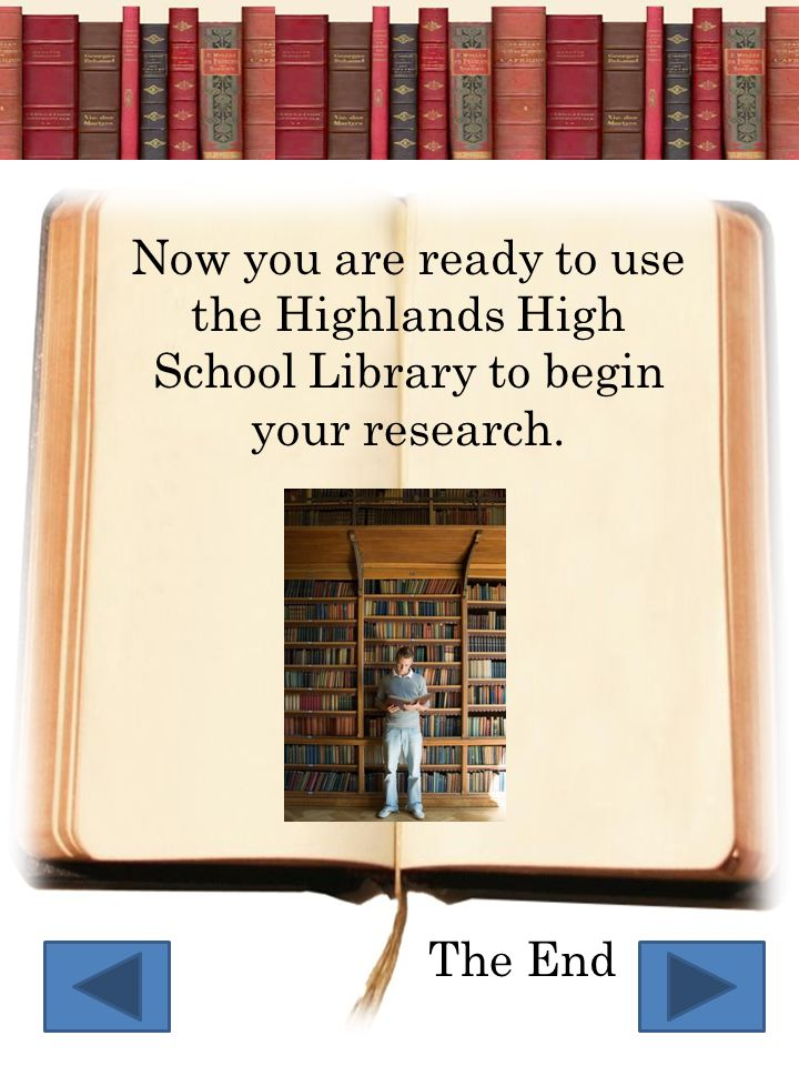 Now you are ready to use the Highlands High School Library to begin your research.