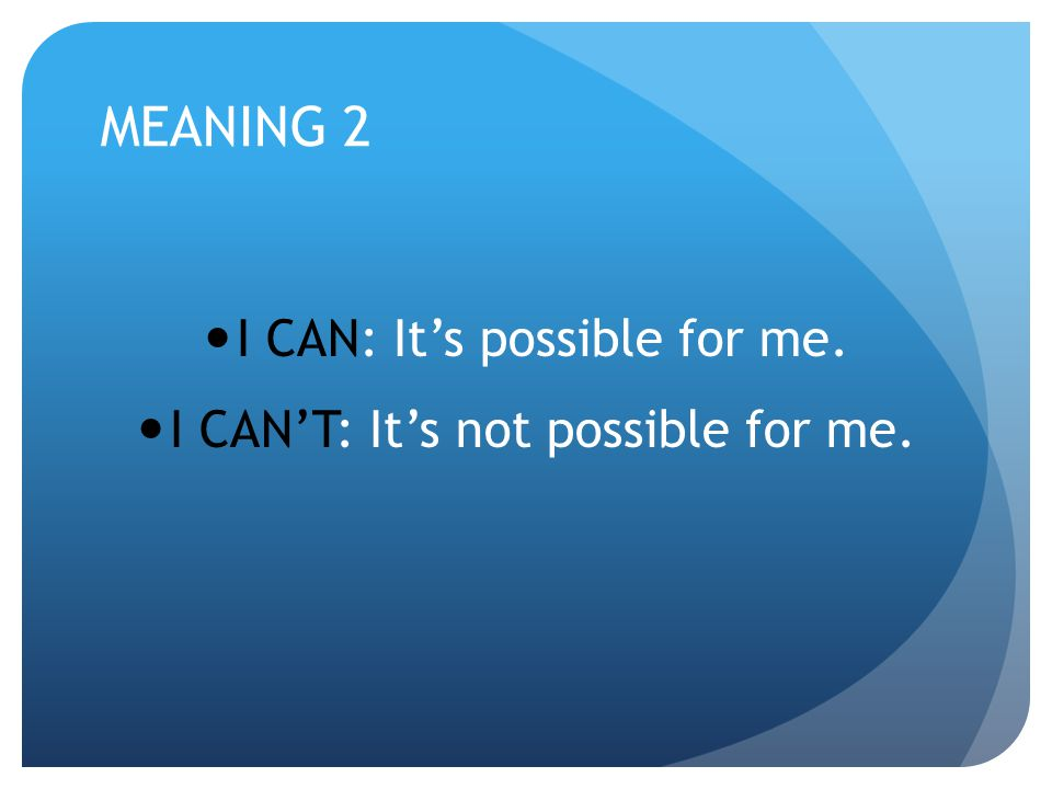 MEANING 2 I CAN: It's possible for me.