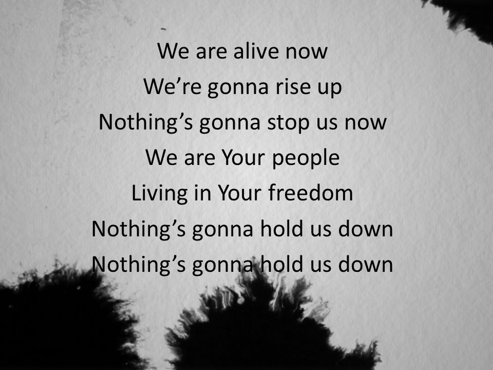 Nothing's gonna stop us now We are Your people Living in Your freedom