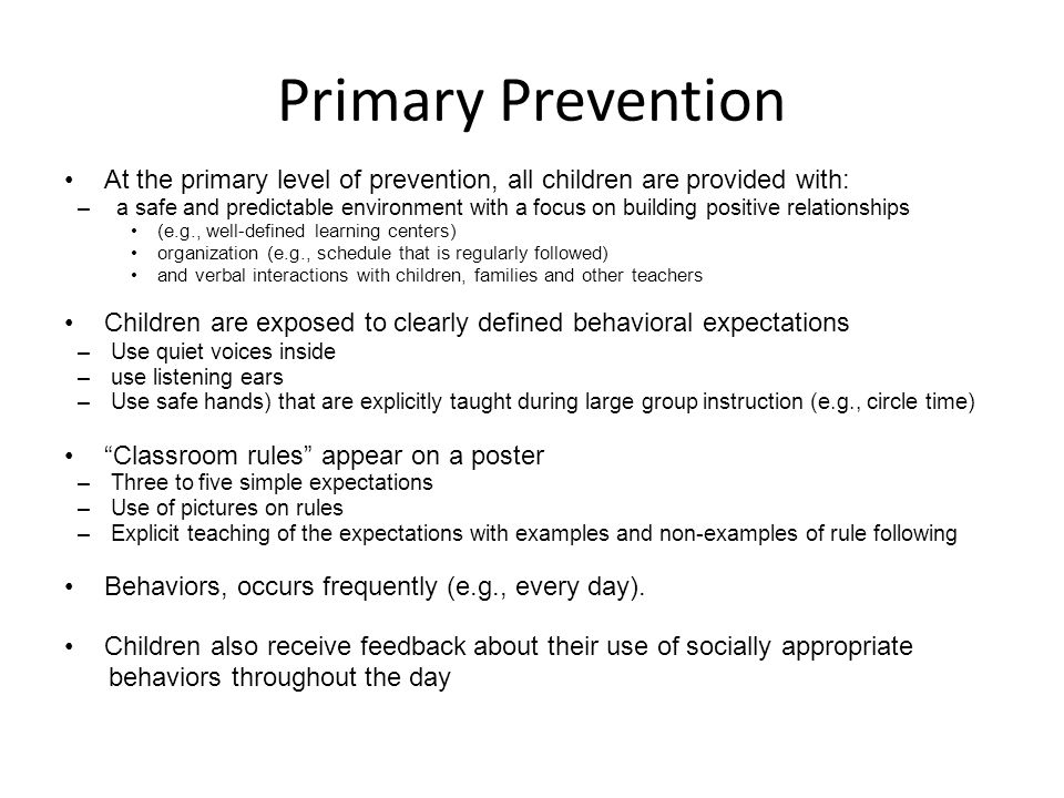 Primary Prevention At the primary level of prevention, all children are provided with: