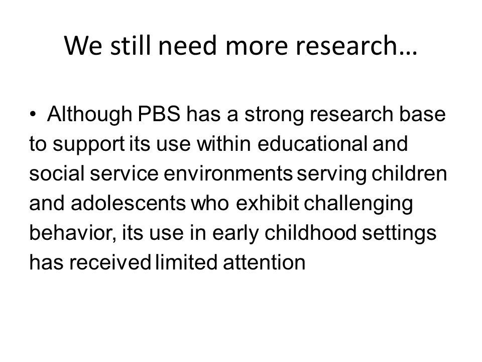 We still need more research…