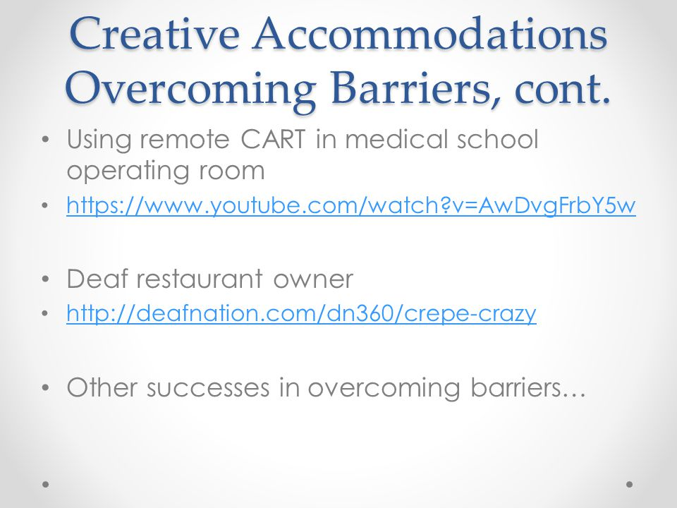 Creative Accommodations Overcoming Barriers, cont.