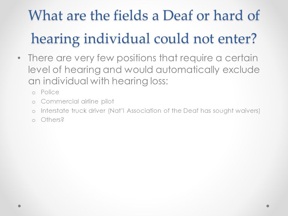 What are the fields a Deaf or hard of hearing individual could not enter