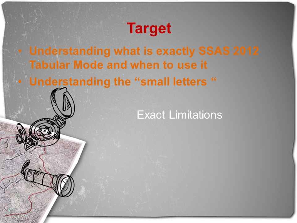 Target Understanding what is exactly SSAS 2012 Tabular Mode and when to use it. Understanding the small letters