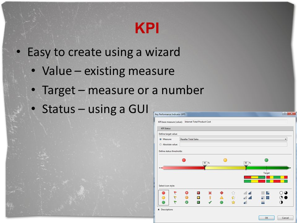 KPI Easy to create using a wizard Value – existing measure