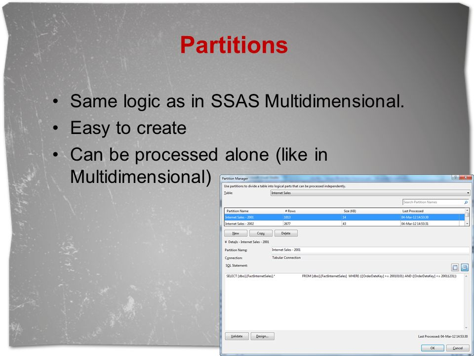 Partitions Same logic as in SSAS Multidimensional. Easy to create
