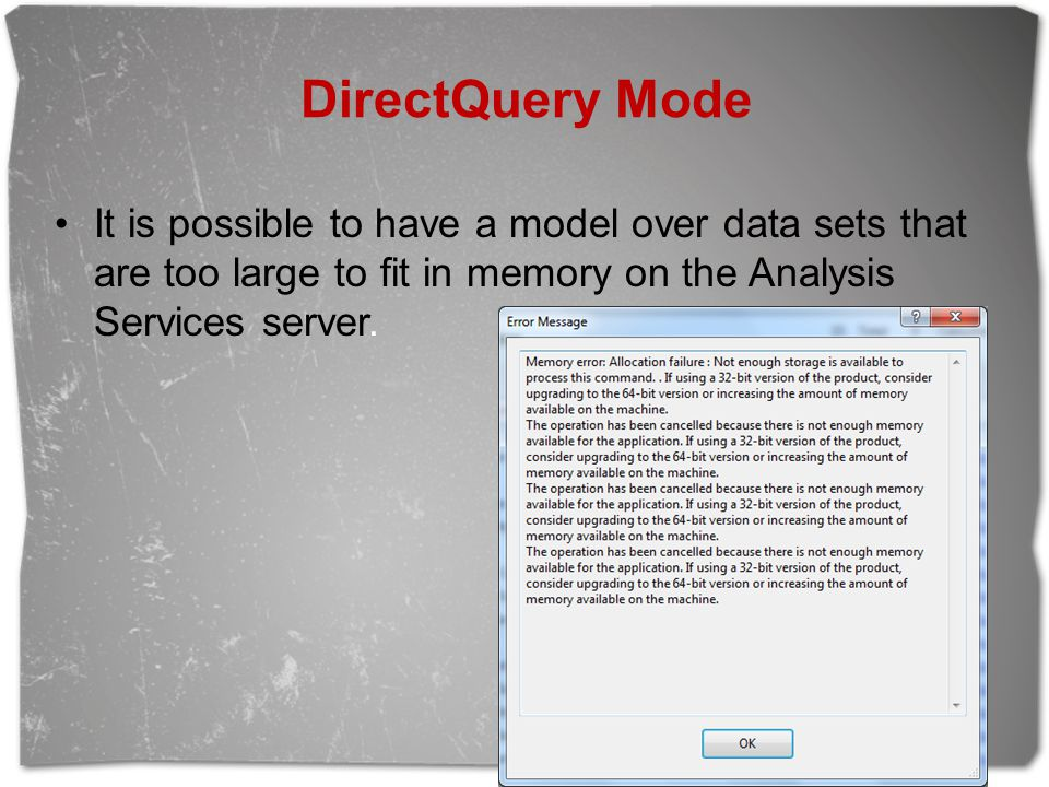 DirectQuery Mode It is possible to have a model over data sets that are too large to fit in memory on the Analysis Services server.
