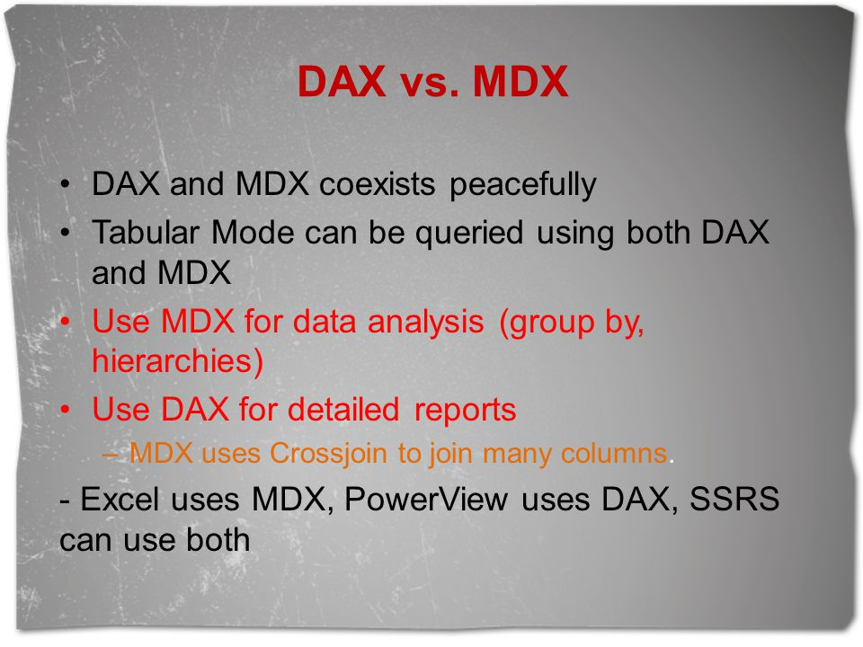 DAX vs. MDX DAX and MDX coexists peacefully