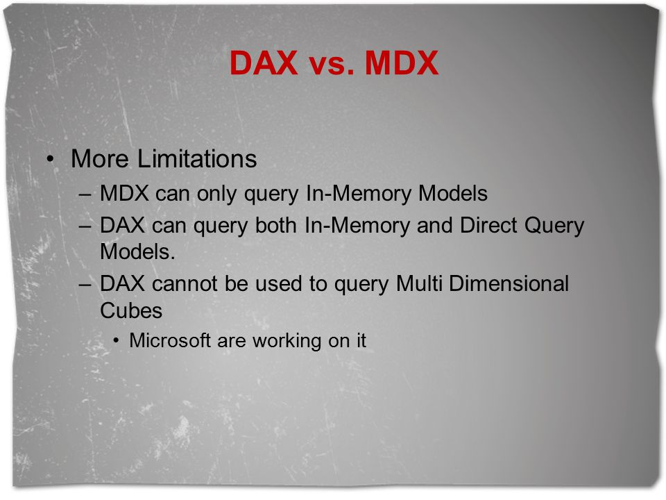 DAX vs. MDX More Limitations MDX can only query In-Memory Models