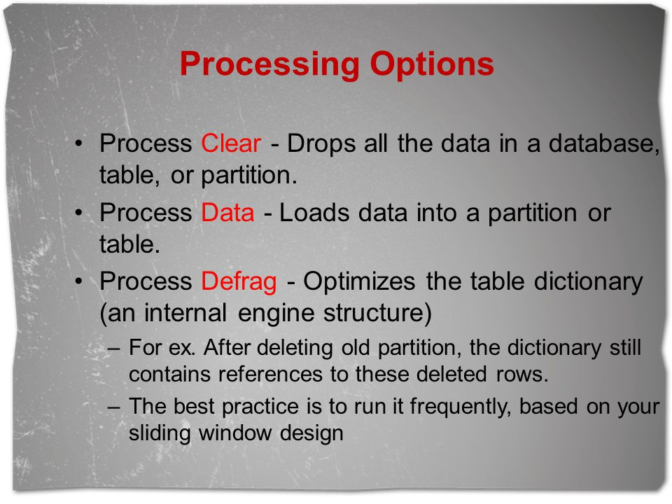Processing Options Process Clear - Drops all the data in a database, table, or partition. Process Data - Loads data into a partition or table.