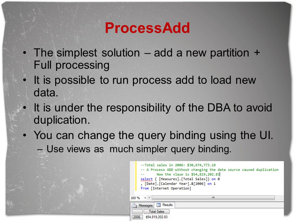 ProcessAdd The simplest solution – add a new partition + Full processing. It is possible to run process add to load new data.