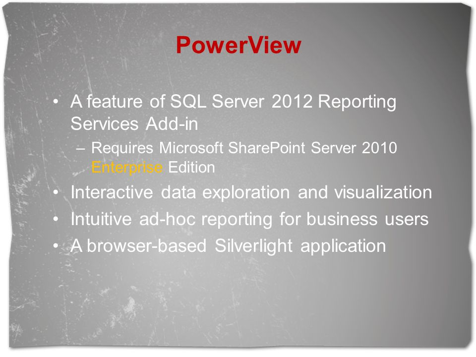 PowerView A feature of SQL Server 2012 Reporting Services Add-in