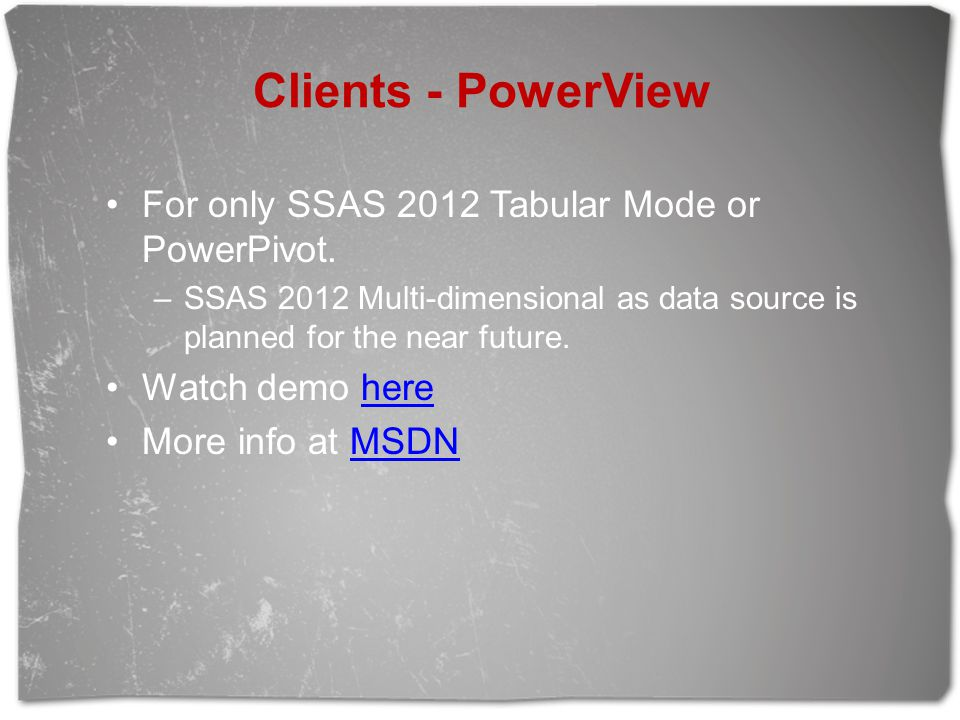 Clients - PowerView For only SSAS 2012 Tabular Mode or PowerPivot.