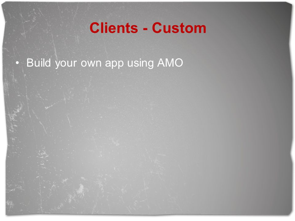 Clients - Custom Build your own app using AMO