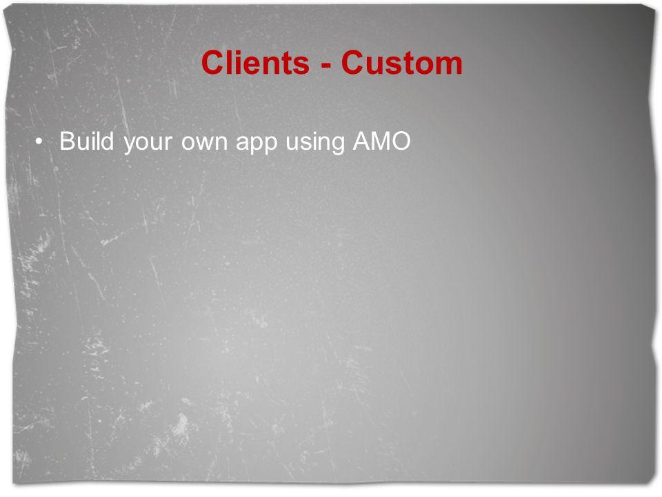 Clients - Custom Build your own app using AMO